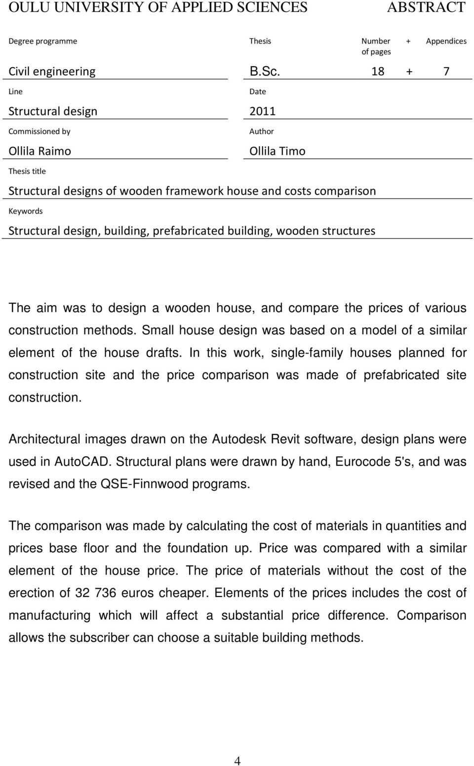 preabricate builing, wooen structures The aim was to esign a wooen house, an compare the prices o various construction methos.