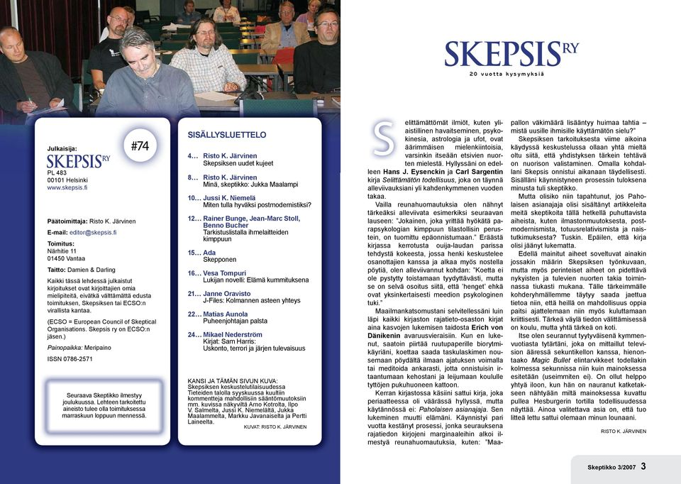 tai ECSO:n virallista kantaa. (ECSO = European Council of Skeptical Organisations. Skepsis ry on ECSO:n jäsen.) Painopaikka: Meripaino ISSN 0786-2571 Seuraava Skeptikko ilmestyy joulukuussa.