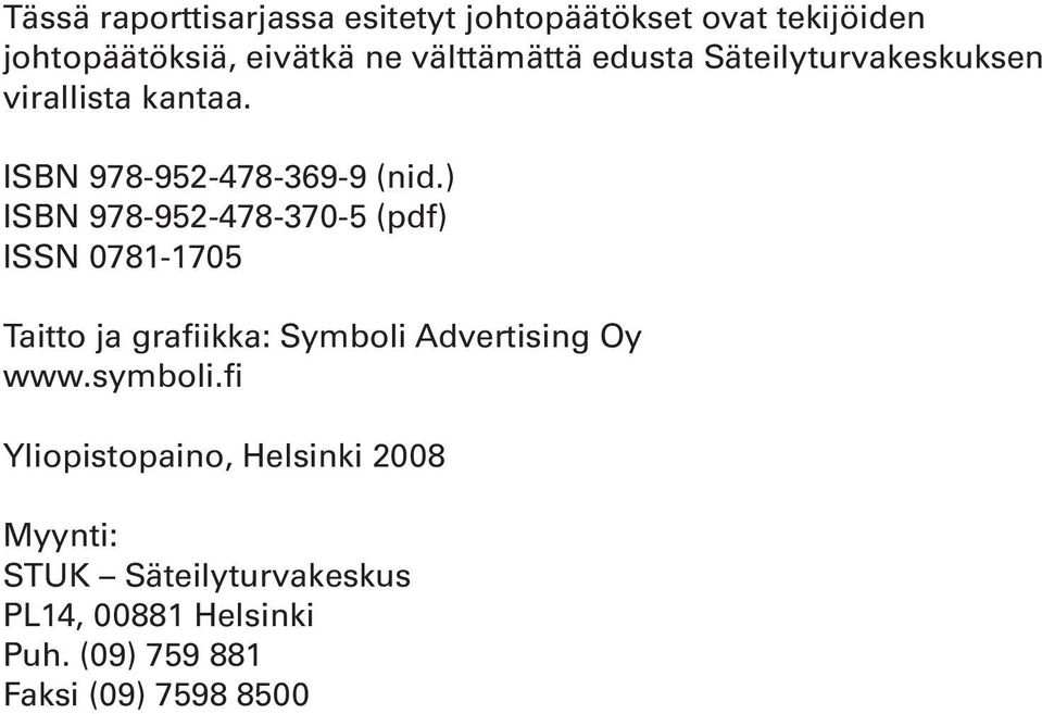 ) ISBN 978-952-478-370-5 (pdf) ISSN 0781-1705 Taitto ja grafiikka: Symboli Advertising Oy www.symboli.