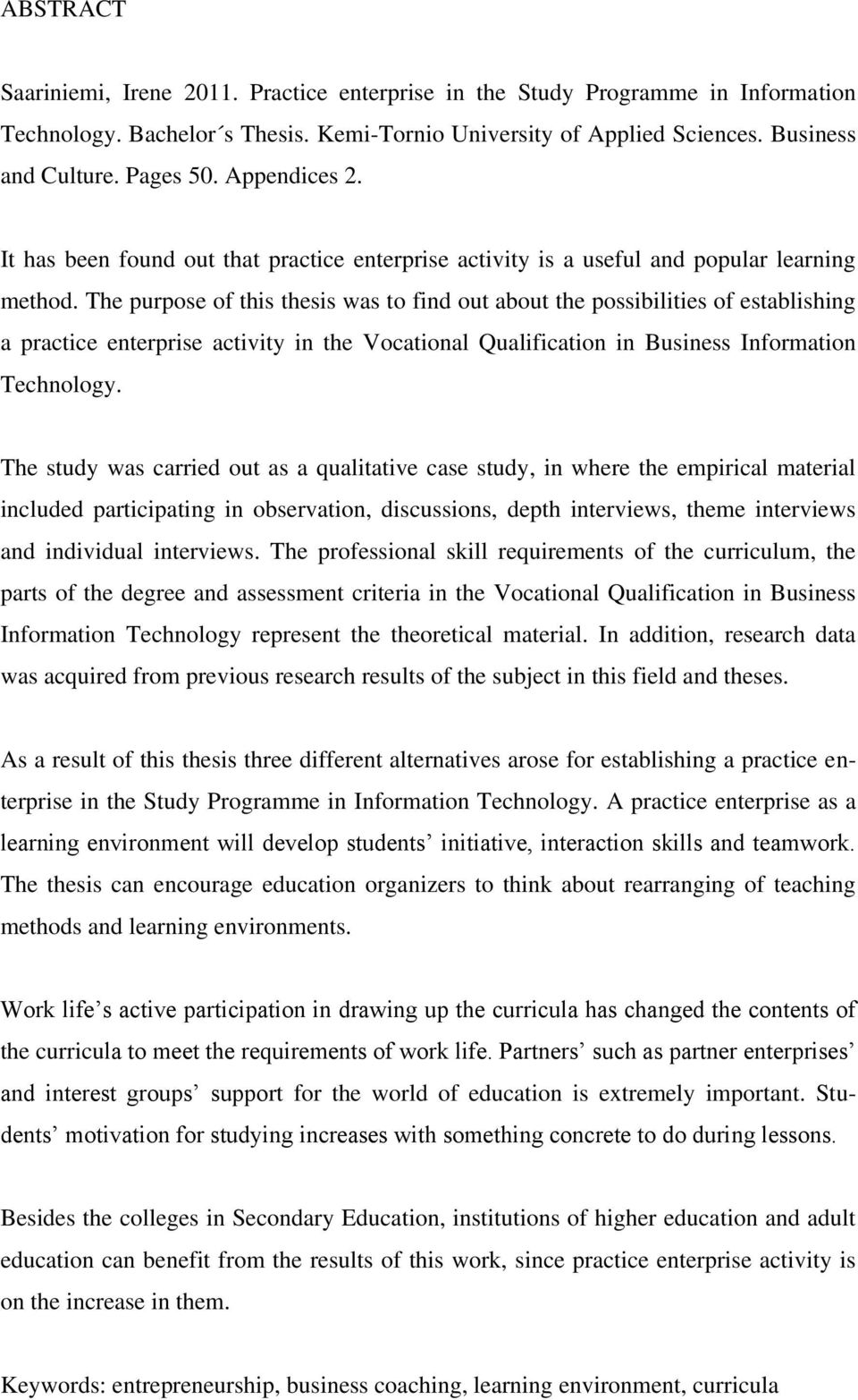 The purpose of this thesis was to find out about the possibilities of establishing a practice enterprise activity in the Vocational Qualification in Business Information Technology.