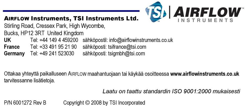 info@airflowinstruments.co.uk France Tel: +33 491 95 21 90 sähköposti: tsifrance@tsi.