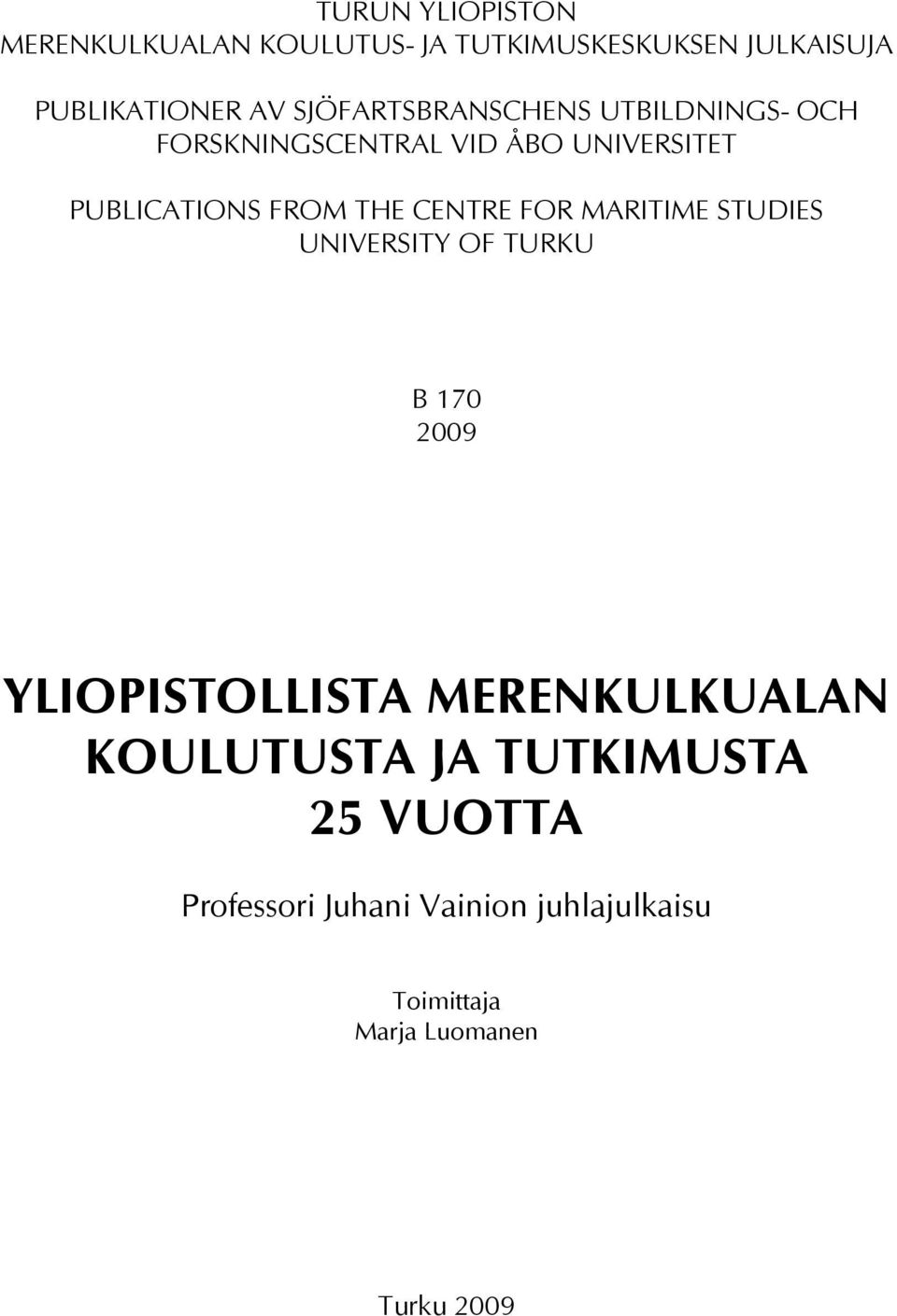 CENTRE FOR MARITIME STUDIES UNIVERSITY OF TURKU B 170 2009 YLIOPISTOLLISTA MERENKULKUALAN