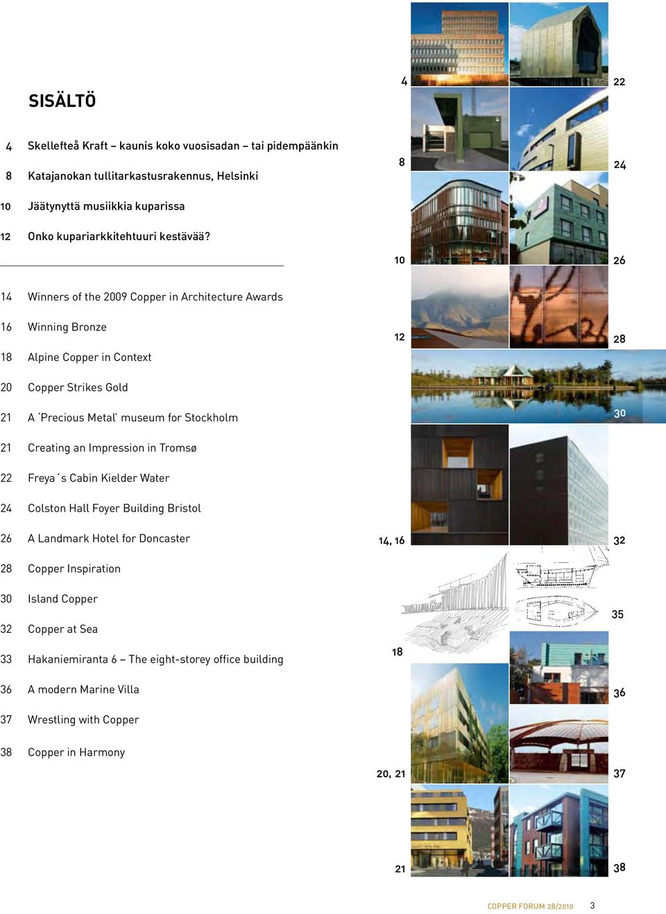 14 Winners of the 2009 Copper in Architecture Awards 16 Winning Bronze 18 Alpine Copper in Context 20 Copper Strikes Gold 21 A Precious Metal museum for Stockholm 21