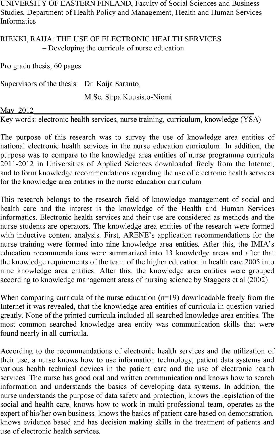 Sirpa Kuusisto-Niemi May 2012 Key words: electronic health services, nurse training, curriculum, knowledge (YSA) The purpose of this research was to survey the use of knowledge area entities of