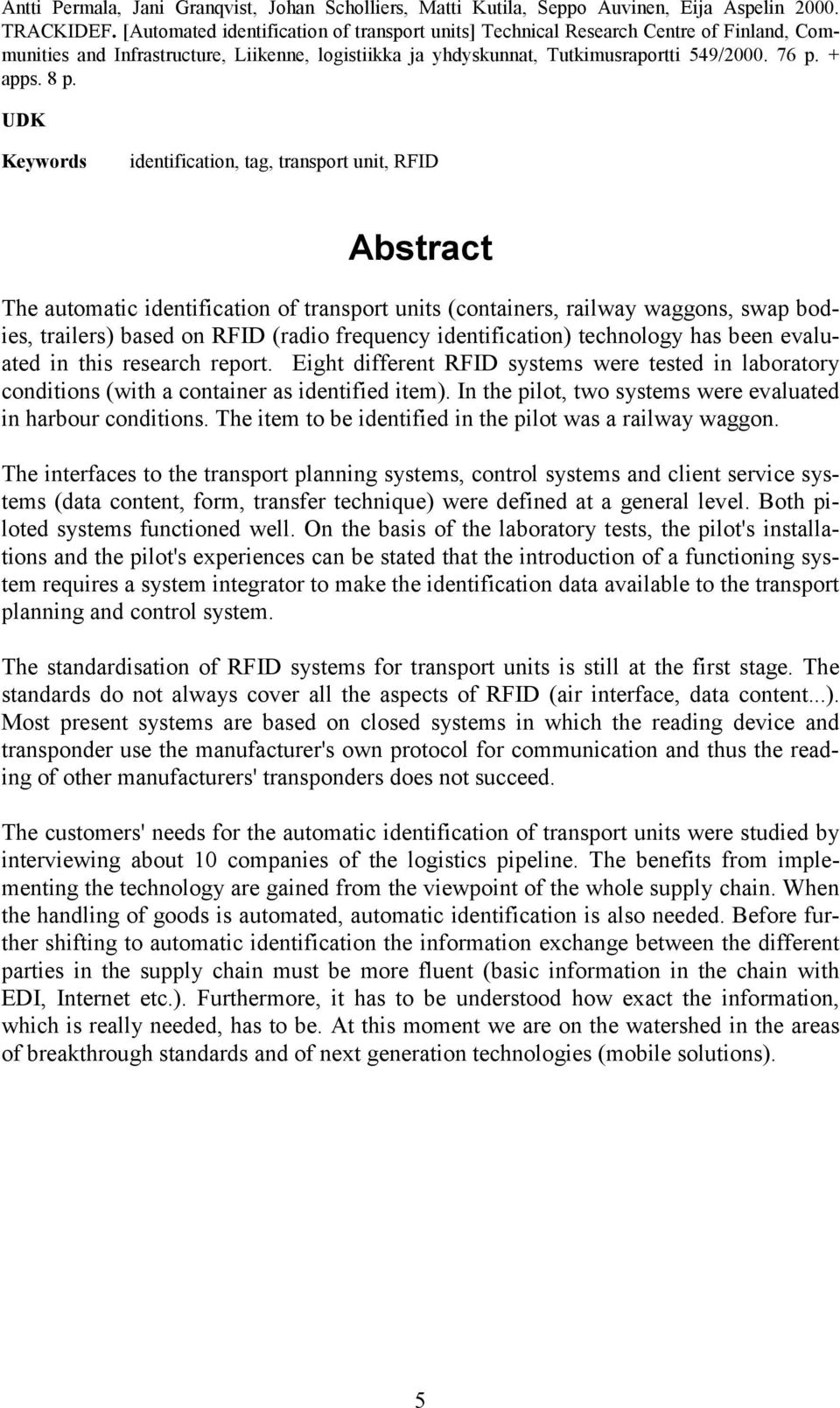 UDK Keywords identification, tag, transport unit, RFID Abstract The automatic identification of transport units (containers, railway waggons, swap bodies, trailers) based on RFID (radio frequency