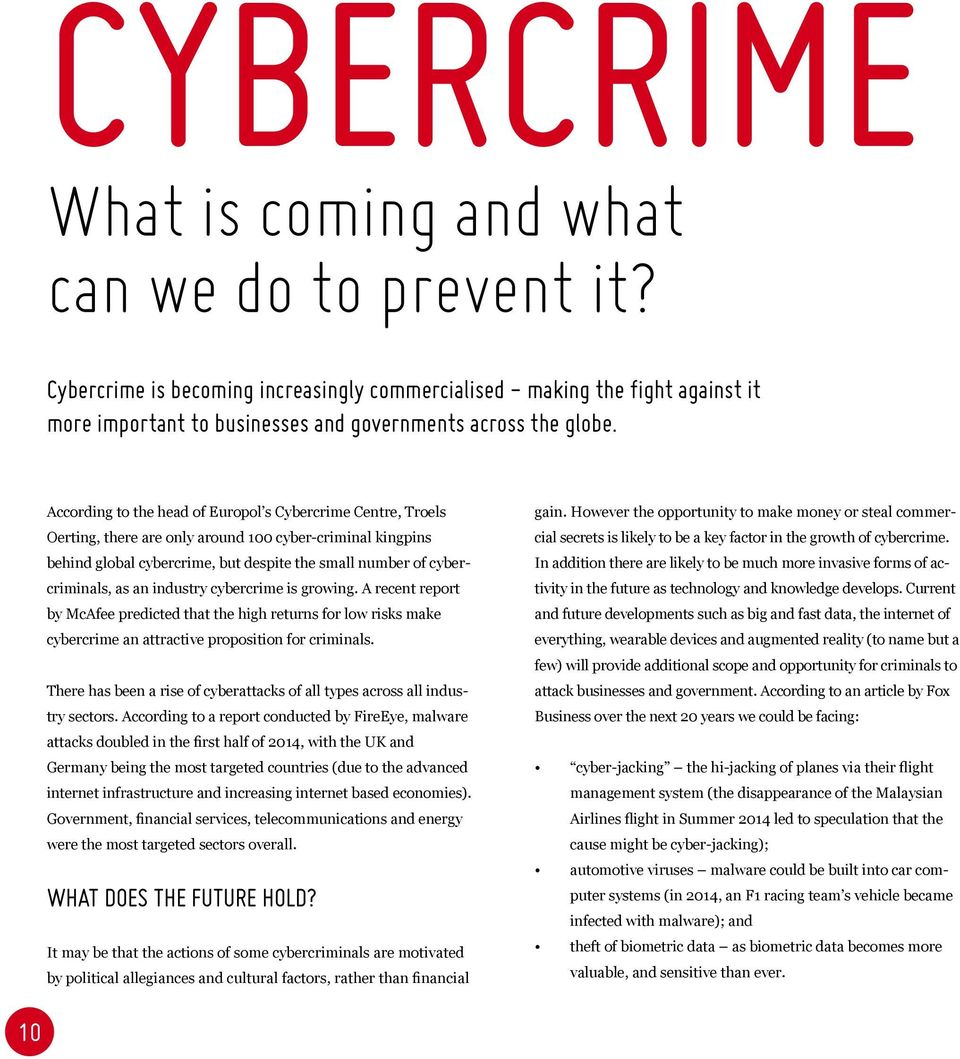 According to the head of Europol s Cybercrime Centre, Troels Oerting, there are only around 100 cyber-criminal kingpins behind global cybercrime, but despite the small number of cybercriminals, as an