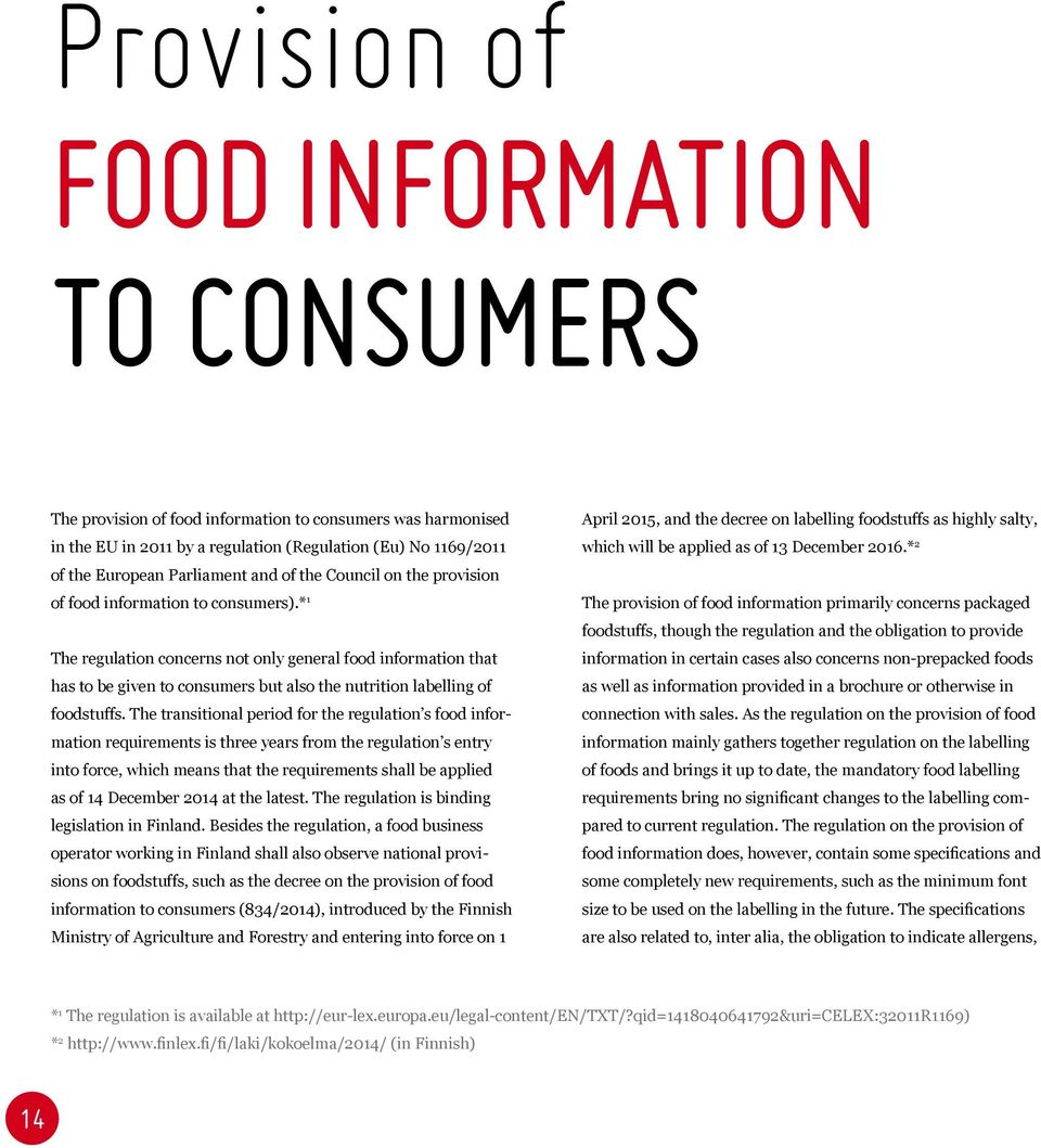 * 1 The regulation concerns not only general food information that has to be given to consumers but also the nutrition labelling of foodstuffs.