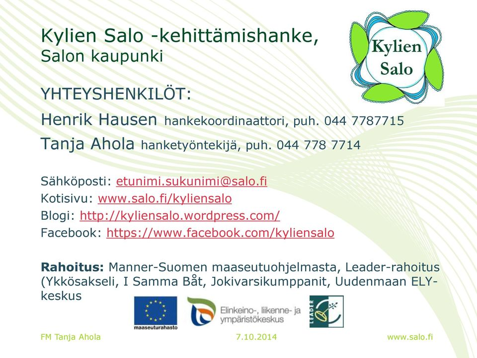 fi Kotisivu: /kyliensalo Blogi: http://kyliensalo.wordpress.com/ Facebook: https://www.facebook.