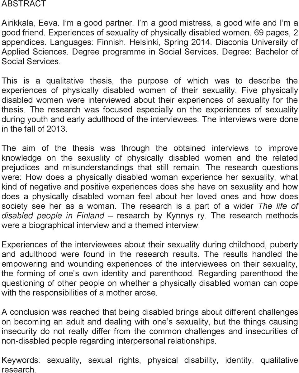 This is a qualitative thesis, the purpose of which was to describe the experiences of physically disabled women of their sexuality.