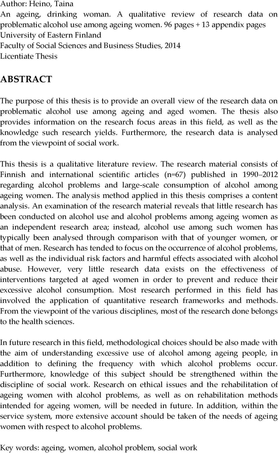 the research data on problematic alcohol use among ageing and aged women. The thesis also provides information on the research focus areas in this field, as well as the knowledge such research yields.