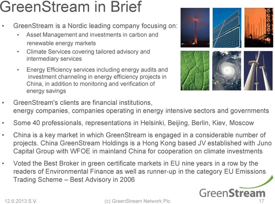 GreenStream's clients are financial institutions, energy companies, companies operating in energy intensive sectors and governments Some 40 professionals, representations in Helsinki, Beijing,