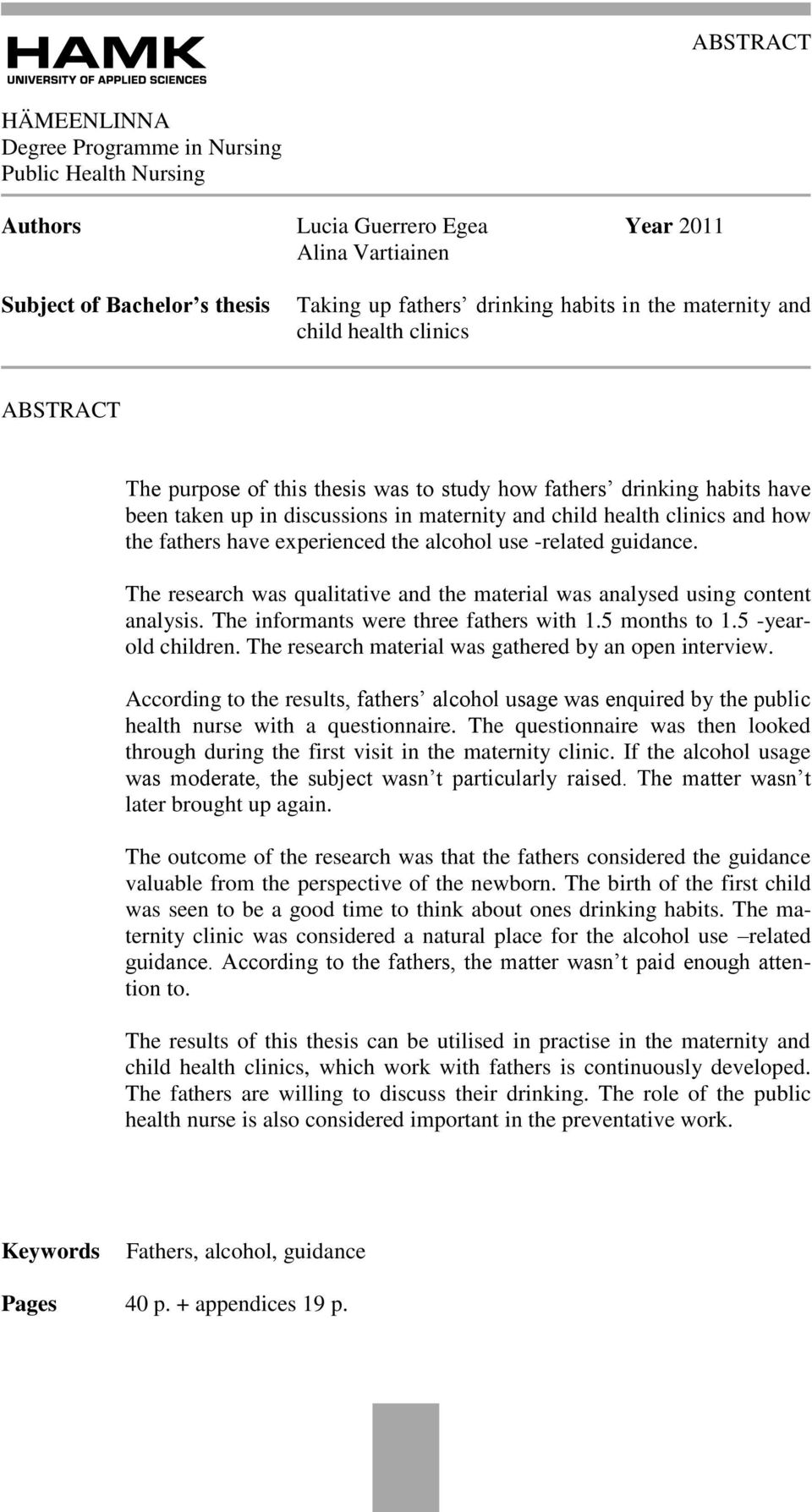 fathers have experienced the alcohol use -related guidance. The research was qualitative and the material was analysed using content analysis. The informants were three fathers with 1.5 months to 1.