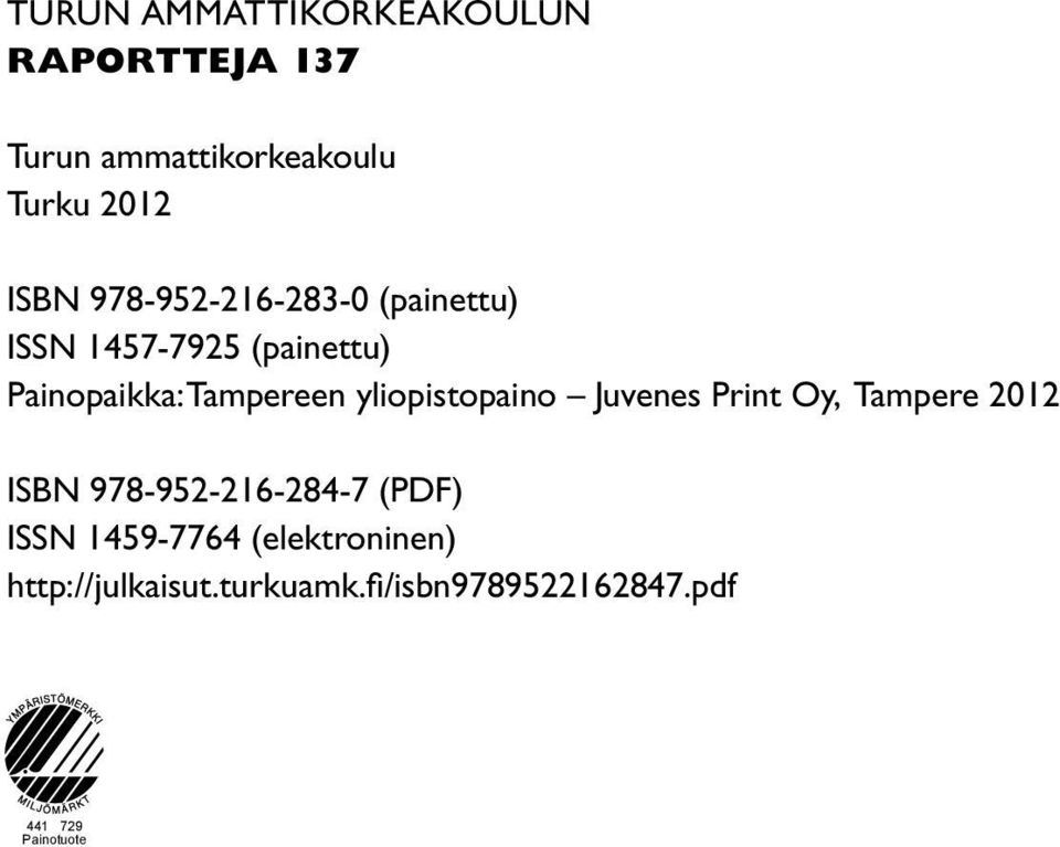 yliopistopaino Juvenes Print Oy, Tampere 2012 ISBN 978-952-216-284-7 (PDF) ISSN