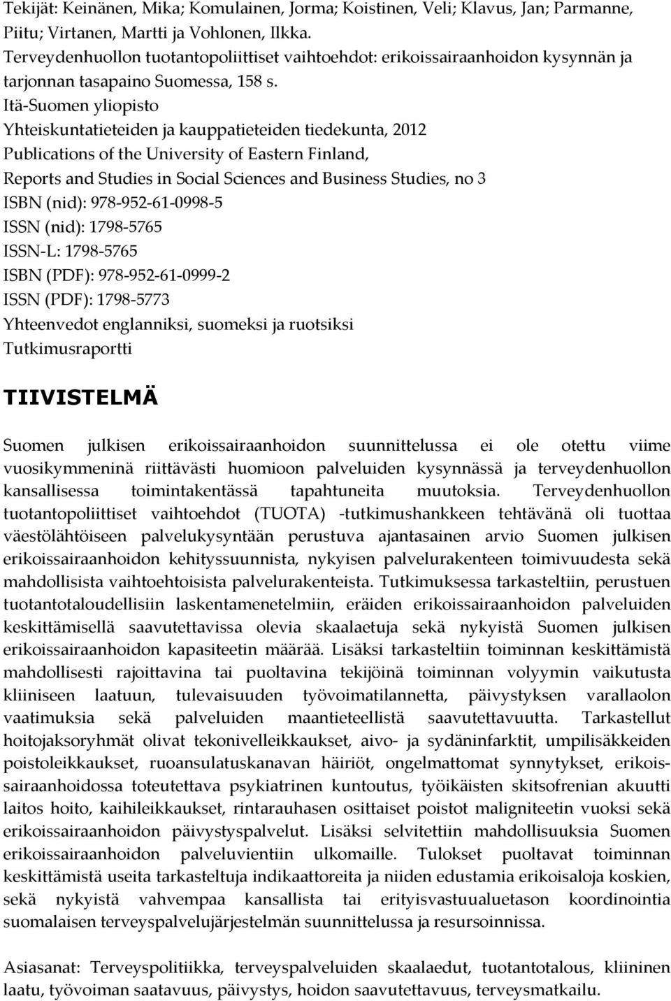 Itä-Suomen yliopisto Yhteiskuntatieteiden ja kauppatieteiden tiedekunta, 2012 Publications of the University of Eastern Finland, Reports and Studies in Social Sciences and Business Studies, no 3 ISBN