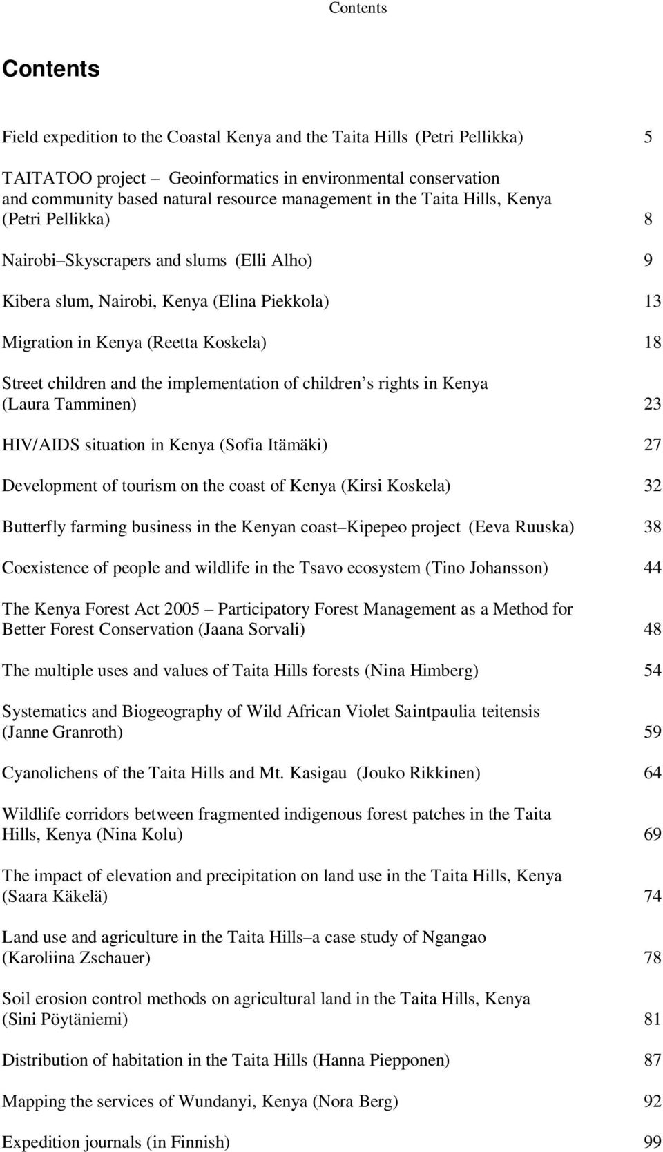 children and the implementation of children s rights in Kenya (Laura Tamminen) 23 HIV/AIDS situation in Kenya (Sofia Itämäki) 27 Development of tourism on the coast of Kenya (Kirsi Koskela) 32