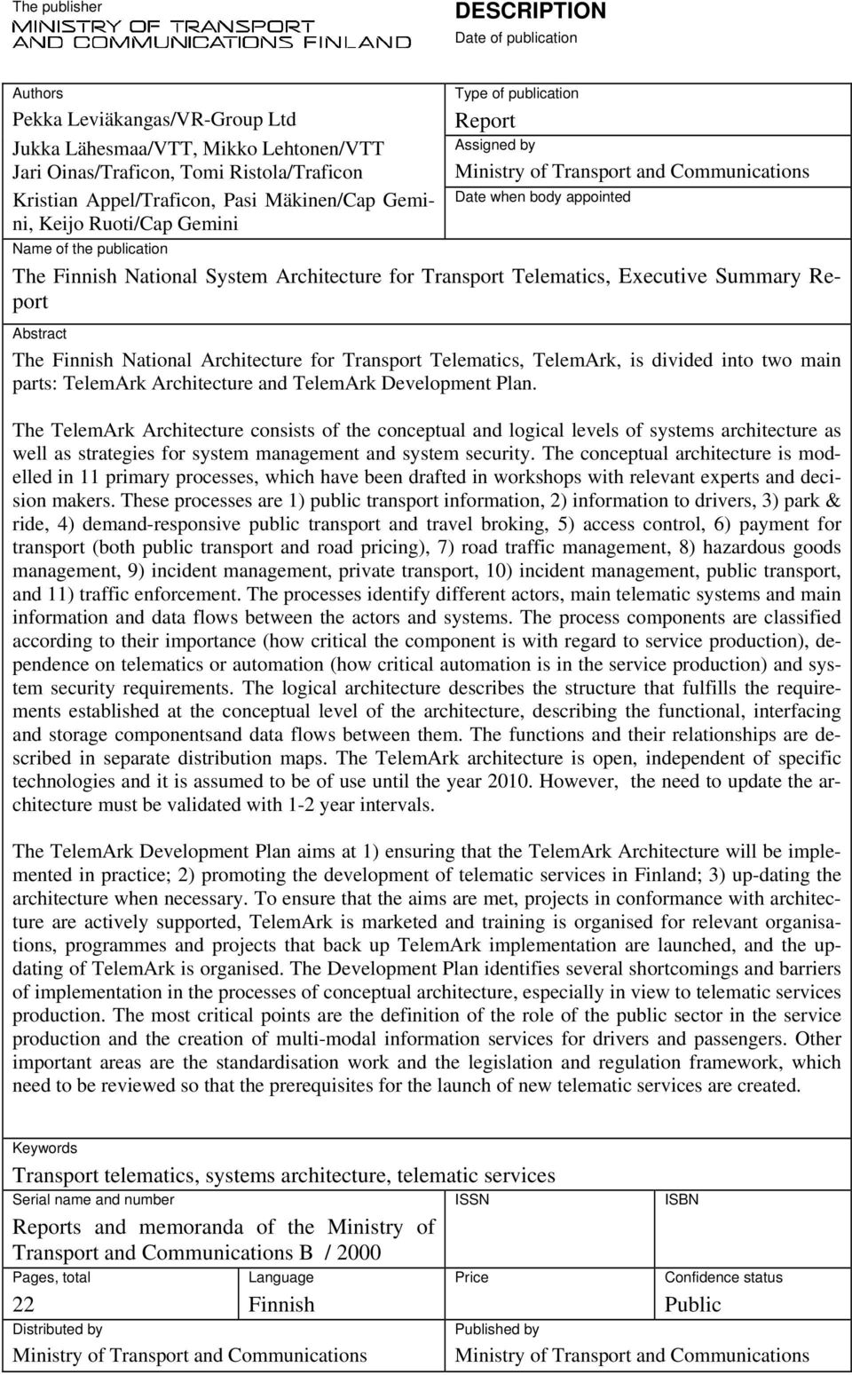 Architecture for Transport Telematics, Executive Summary Report Abstract The Finnish National Architecture for Transport Telematics, TelemArk, is divided into two main parts: TelemArk Architecture