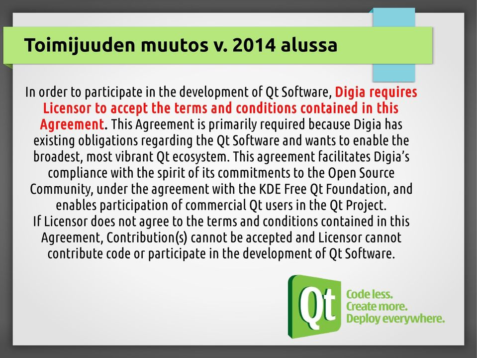 This agreement facilitates Digia s compliance with the spirit of its commitments to the Open Source Community, under the agreement with the KDE Free Qt Foundation, and enables participation of