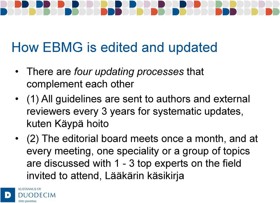 Käypä hoito (2) The editorial board meets once a month, and at every meeting, one speciality or a
