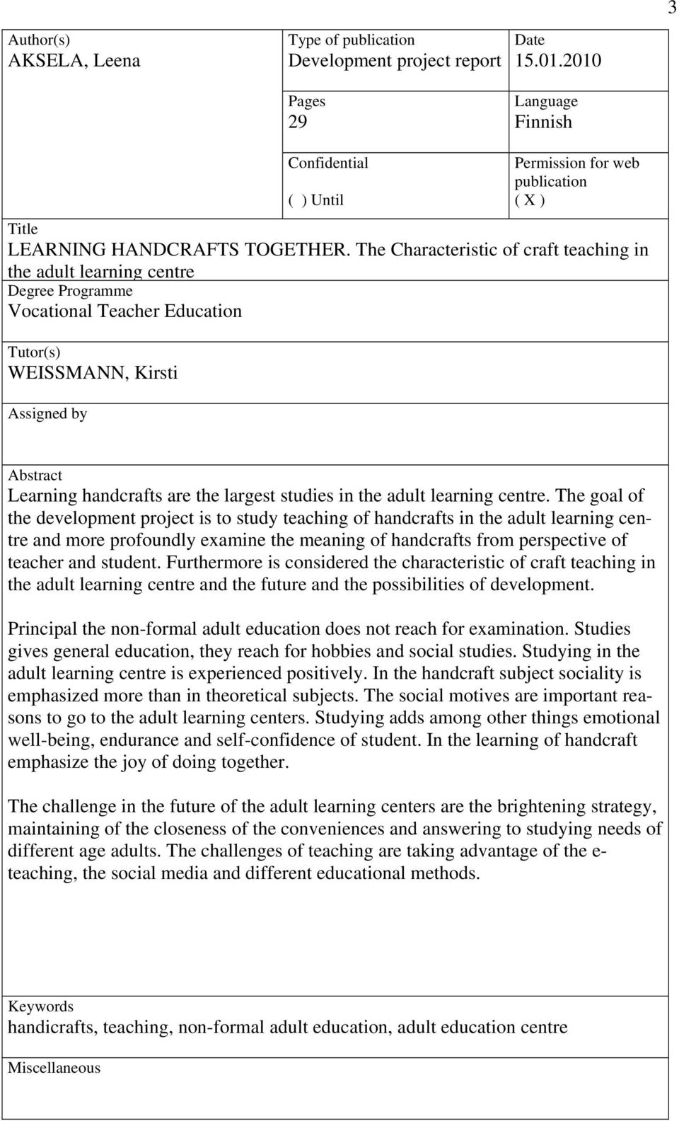 The Characteristic of craft teaching in the adult learning centre Degree Programme Vocational Teacher Education Tutor(s) WEISSMANN, Kirsti Assigned by Abstract Learning handcrafts are the largest