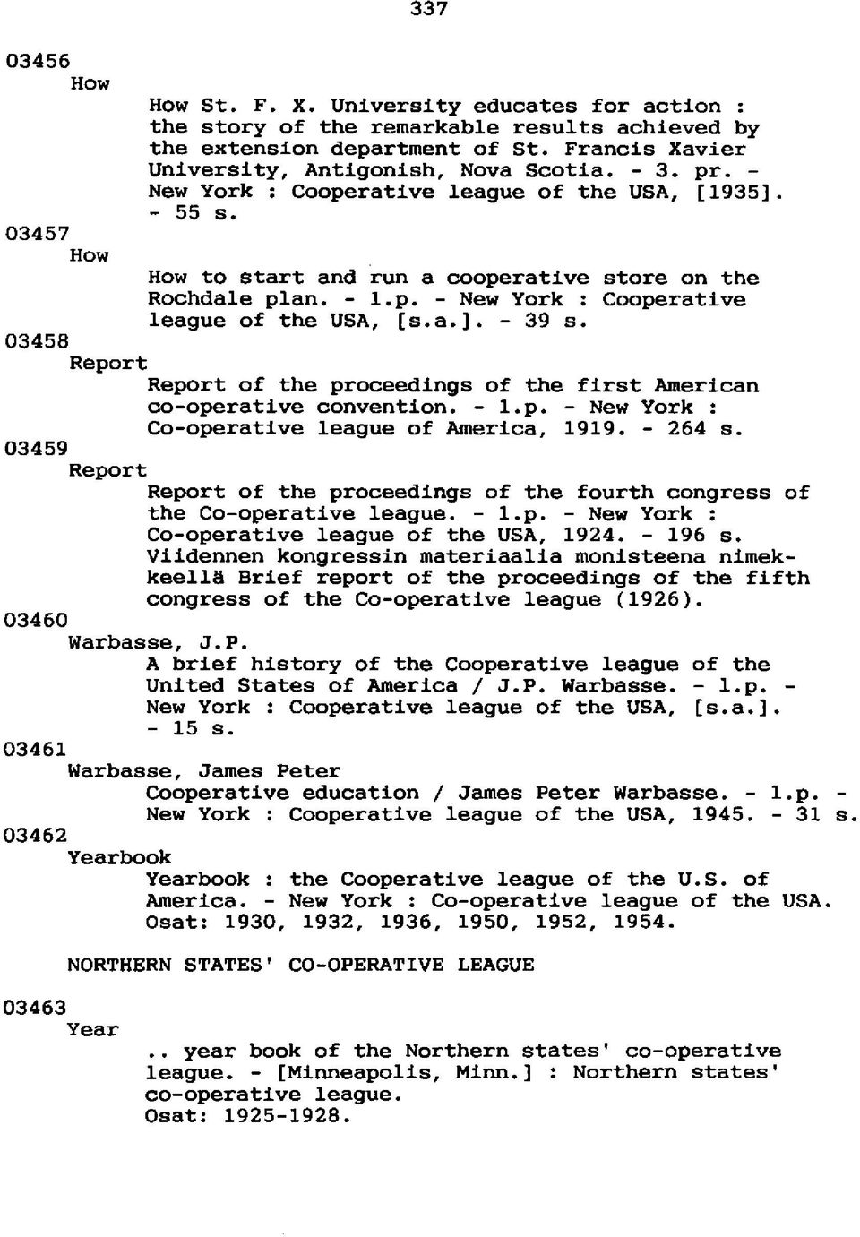 a.]. - 39 s. 03458 Report Report of the proceedings of the first American co-operative convention. - l.p. - New York : Co-operative league of America, 1919. - 264 s.