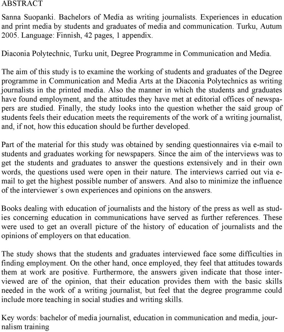 The aim of this study is to examine the working of students and graduates of the Degree programme in Communication and Media Arts at the Diaconia Polytechnics as writing journalists in the printed