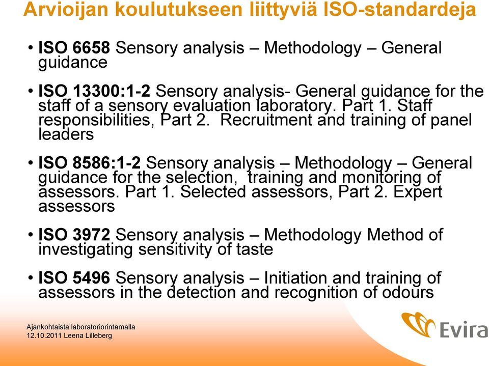 Recruitment and training of panel leaders ISO 8586:1-2 Sensory analysis Methodology General guidance for the selection, training and monitoring of assessors.