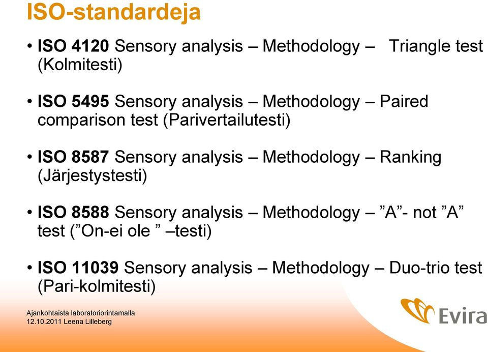 analysis Methodology Ranking (Järjestystesti) ISO 8588 Sensory analysis Methodology A - not