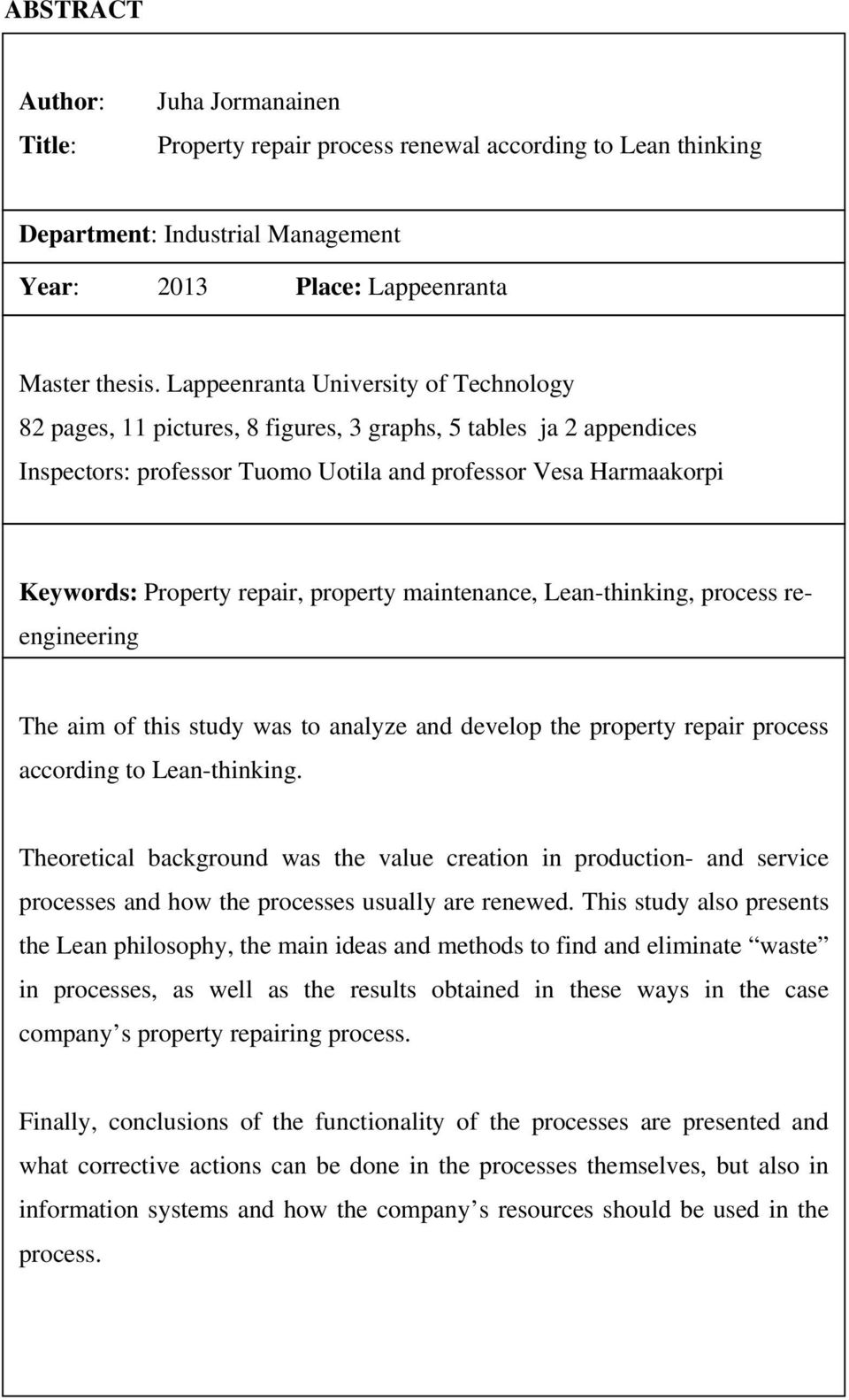 property maintenance, Lean-thinking, process reengineering The aim of this study was to analyze and develop the property repair process according to Lean-thinking.