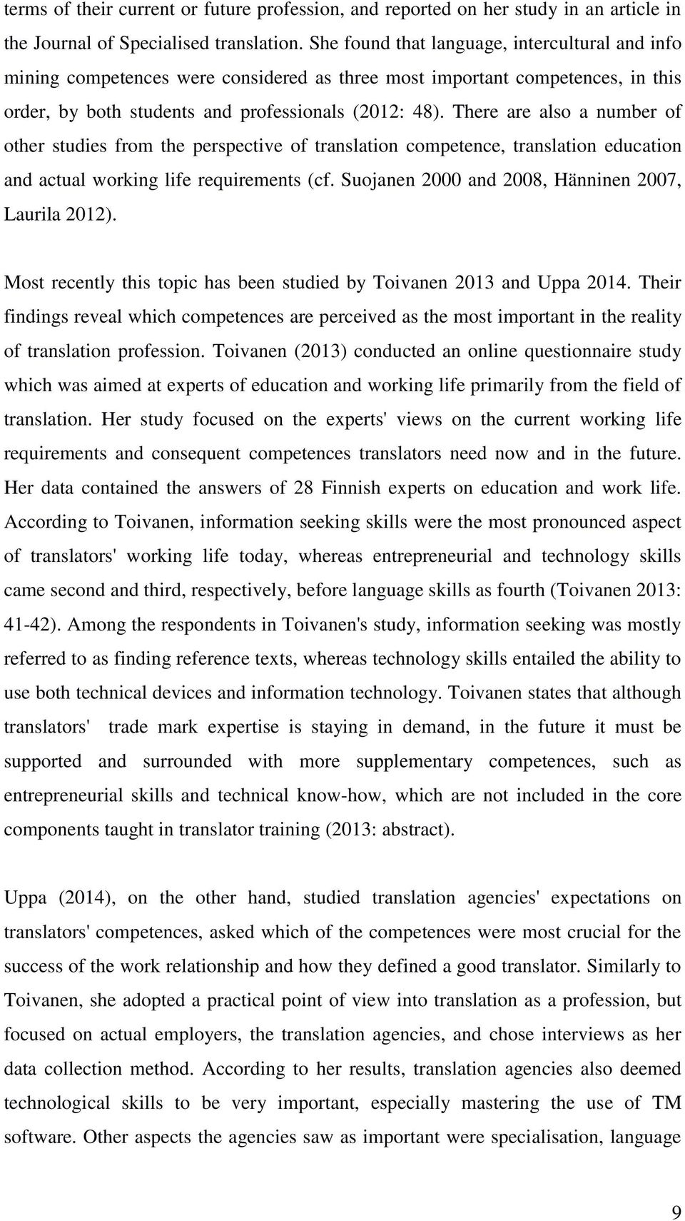 There are also a number of other studies from the perspective of translation competence, translation education and actual working life requirements (cf.