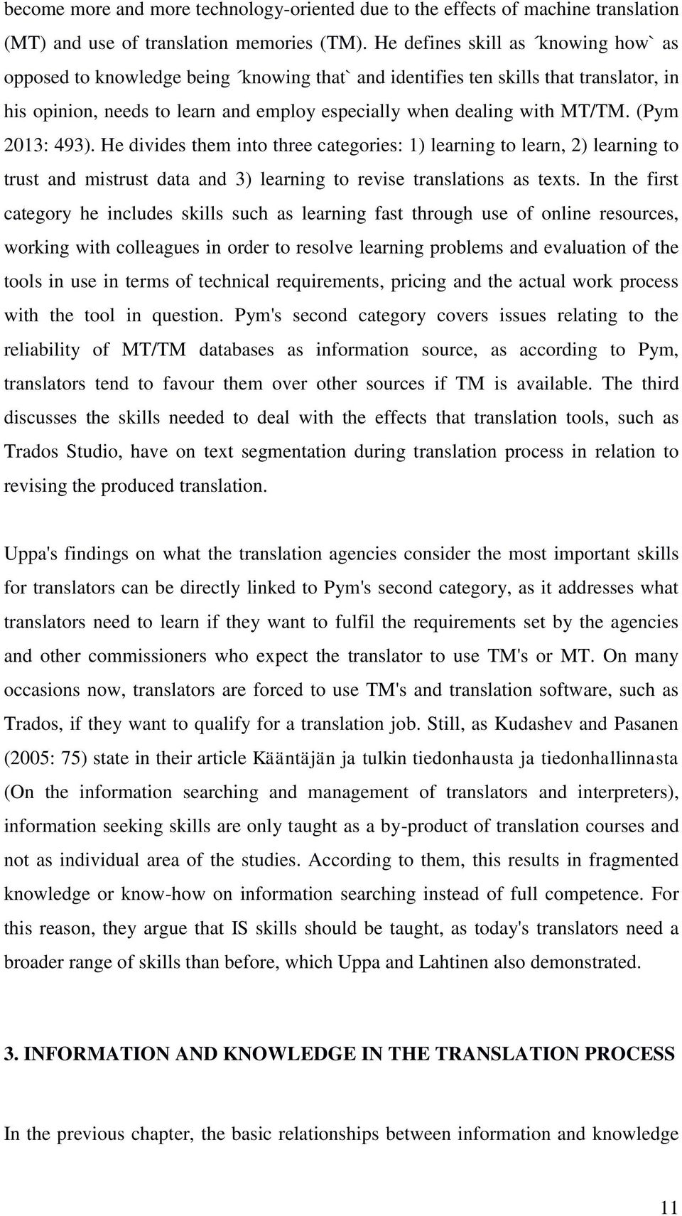 (Pym 2013: 493). He divides them into three categories: 1) learning to learn, 2) learning to trust and mistrust data and 3) learning to revise translations as texts.