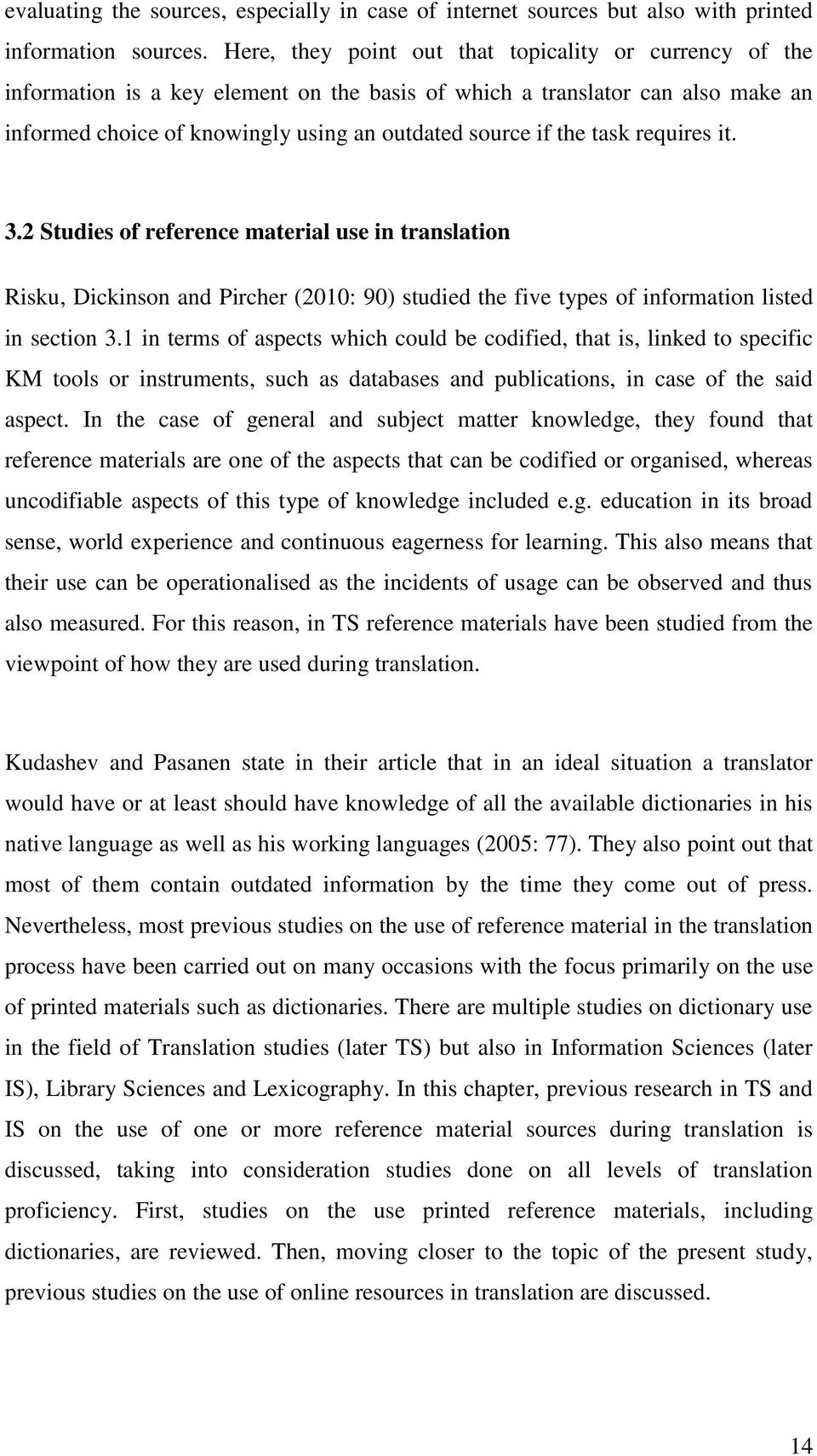 task requires it. 3.2 Studies of reference material use in translation Risku, Dickinson and Pircher (2010: 90) studied the five types of information listed in section 3.