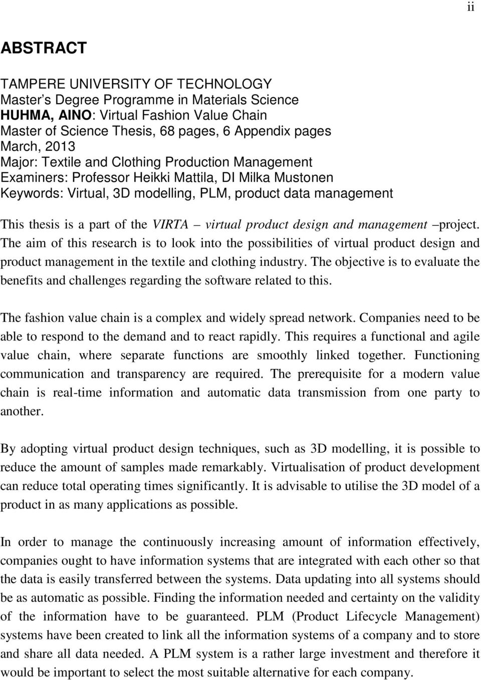 VIRTA virtual product design and management project. The aim of this research is to look into the possibilities of virtual product design and product management in the textile and clothing industry.