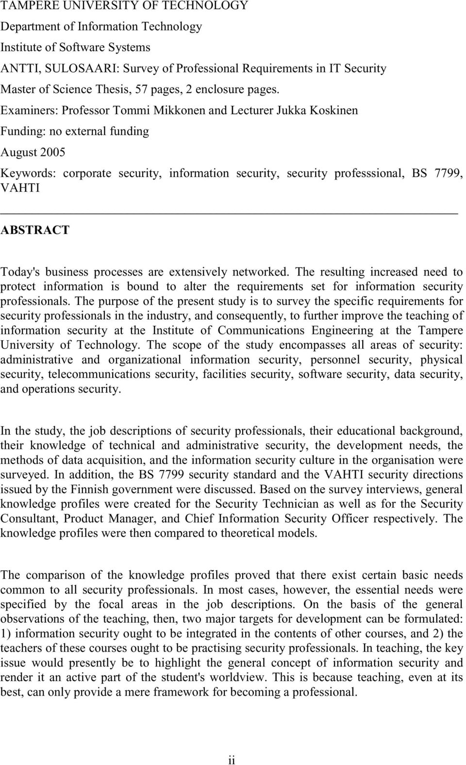 Examiners: Professor Tommi Mikkonen and Lecturer Jukka Koskinen Funding: no external funding August 2005 Keywords: corporate security, information security, security professsional, BS 7799, VAHTI
