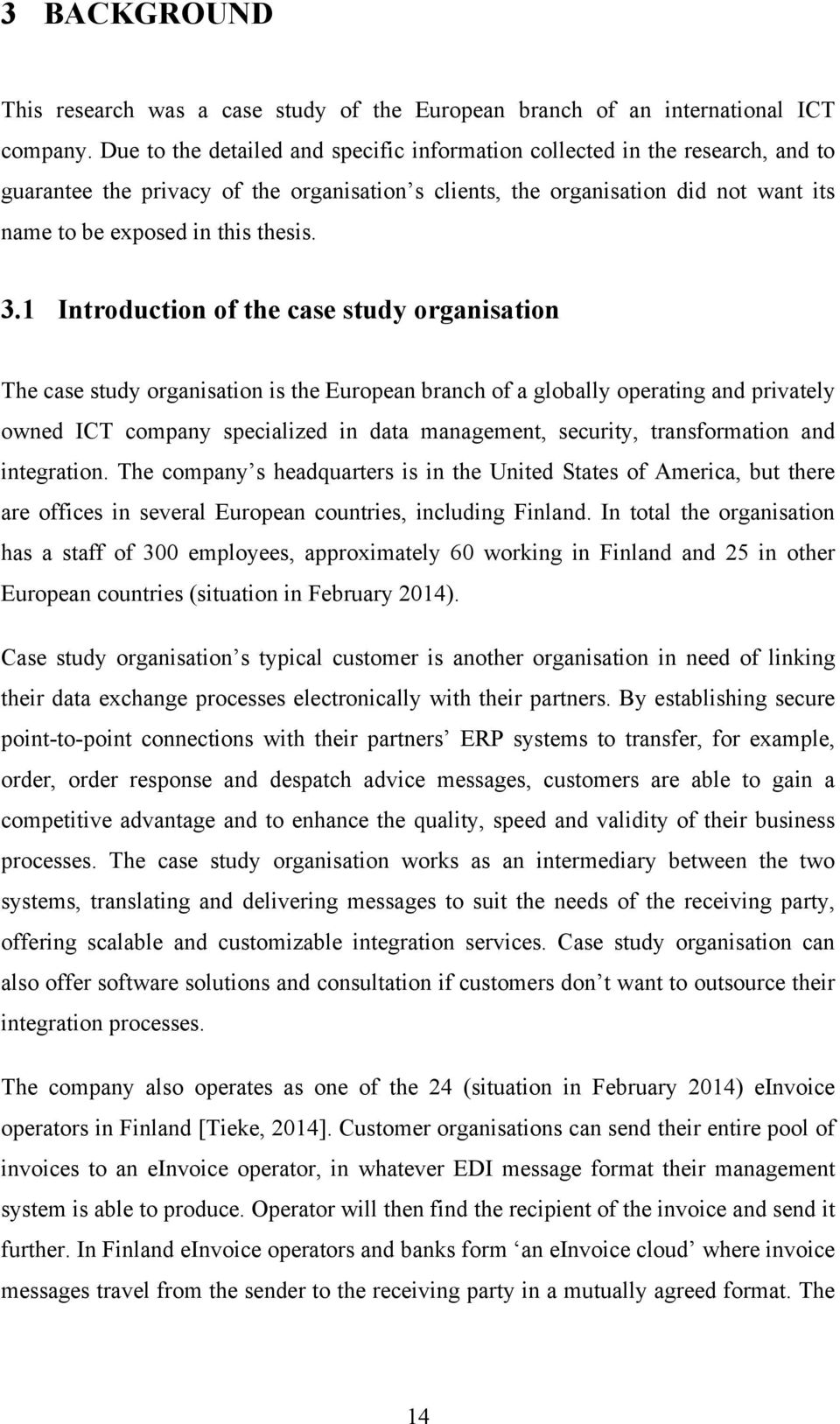 3.1 Introduction of the case study organisation The case study organisation is the European branch of a globally operating and privately owned ICT company specialized in data management, security,