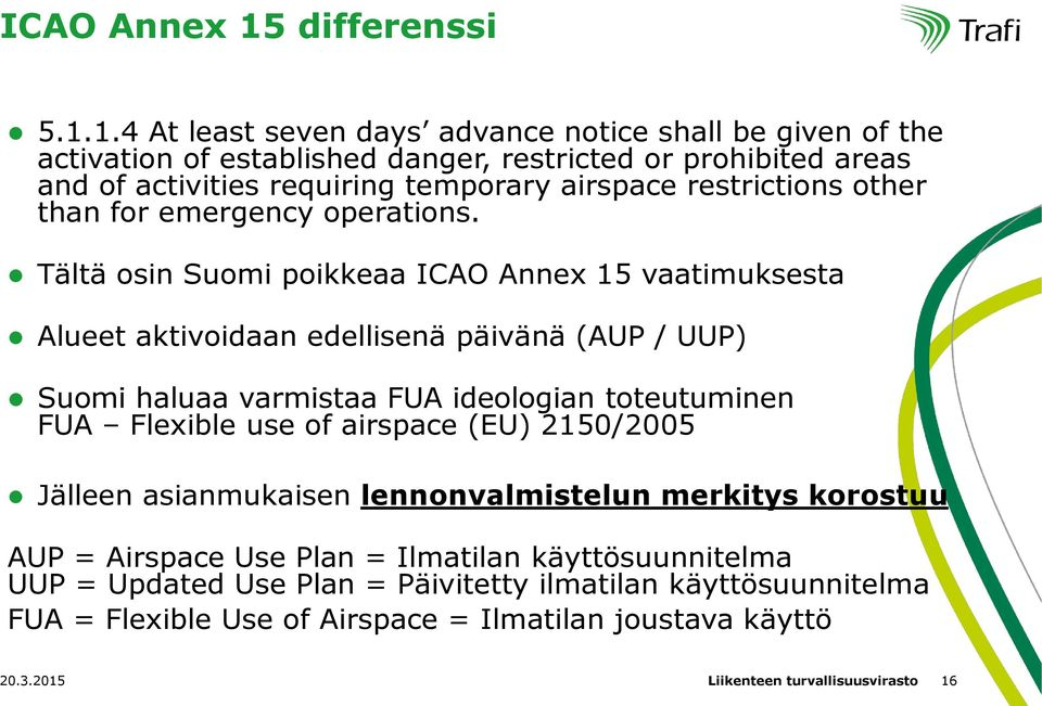 1.4 At least seven days advance notice shall be given of the activation of established danger, restricted or prohibited areas and of activities requiring temporary airspace