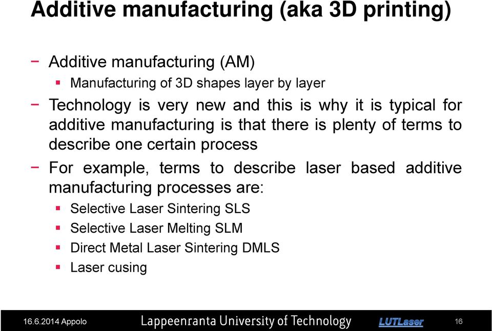 example, terms to describe laser based additive manufacturing processes are: Selective Laser Sintering SLS Selective Laser Melting SLM Direct Metal