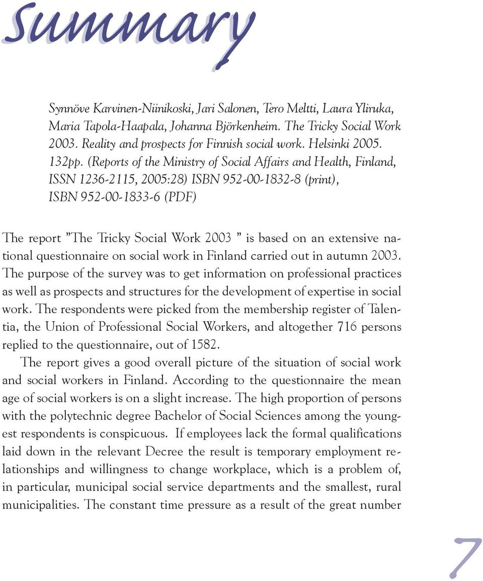 (Reports of the Ministry of Social Affairs and Health, Finland, ISSN 1236-2115, 2005:28) ISBN 952-00-1832-8 (print), ISBN 952-00-1833-6 (PDF) The report The Tricky Social Work 2003 is based on an