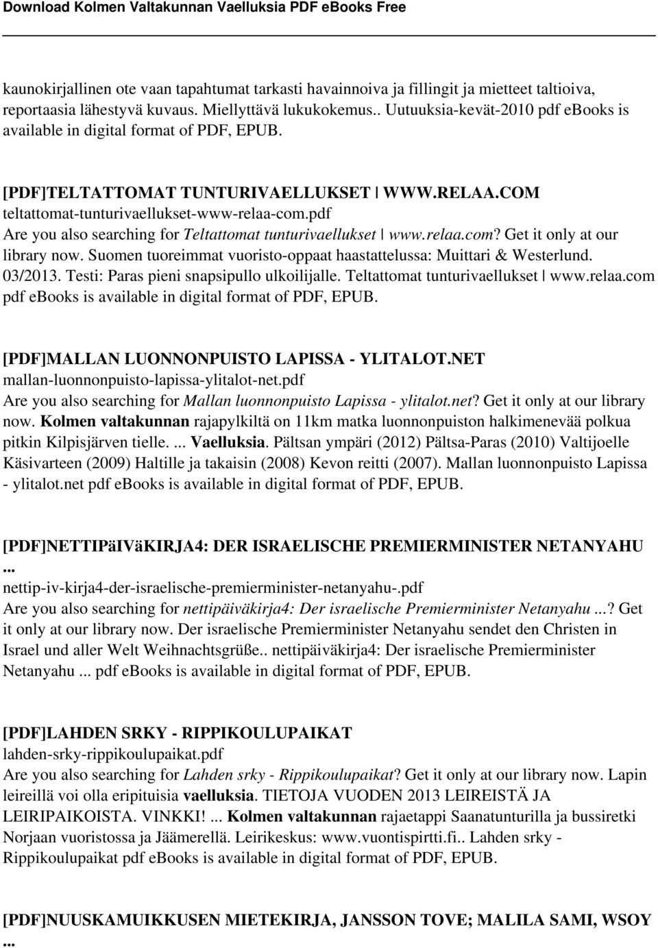 pdf Are you also searching for Teltattomat tunturivaellukset www.relaa.com? Get it only at our library now. Suomen tuoreimmat vuoristo-oppaat haastattelussa: Muittari & Westerlund. 03/2013.