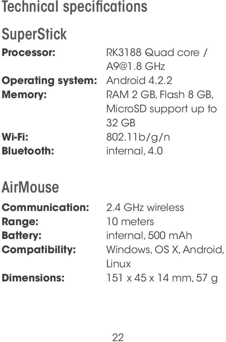 8 GHz Android 4.2.2 RAM 2 GB, Flash 8 GB, MicroSD support up to 32 GB 802.11b/g/n internal, 4.