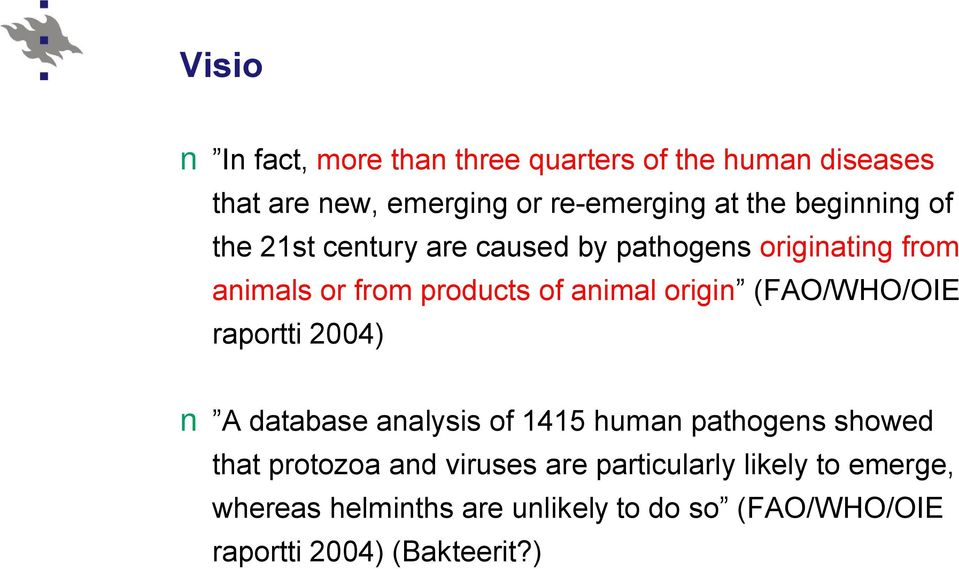 origin (FAO/WHO/OIE raportti 2004) A database analysis of 1415 human pathogens showed that protozoa and