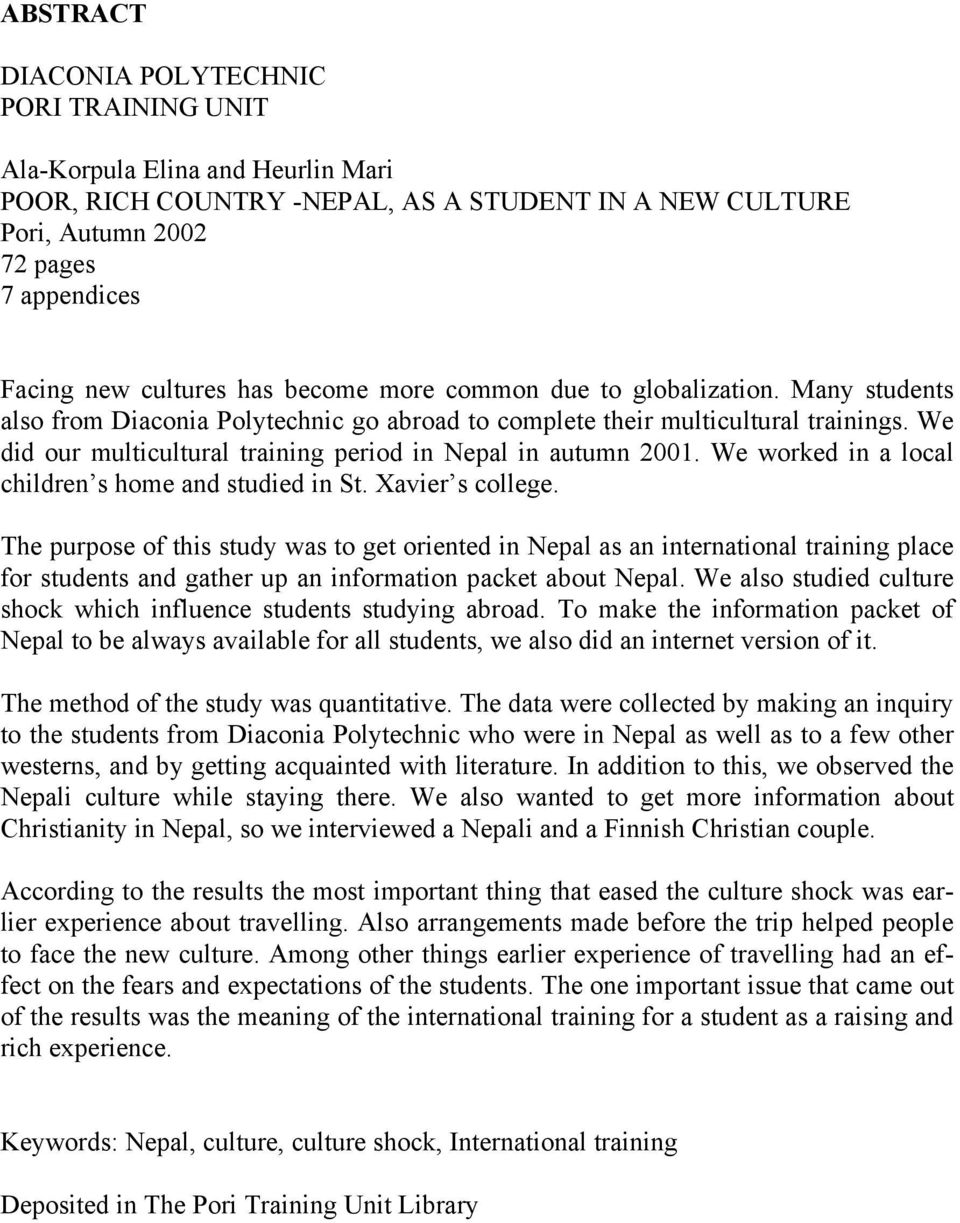 We did our multicultural training period in Nepal in autumn 2001. We worked in a local children s home and studied in St. Xavier s college.