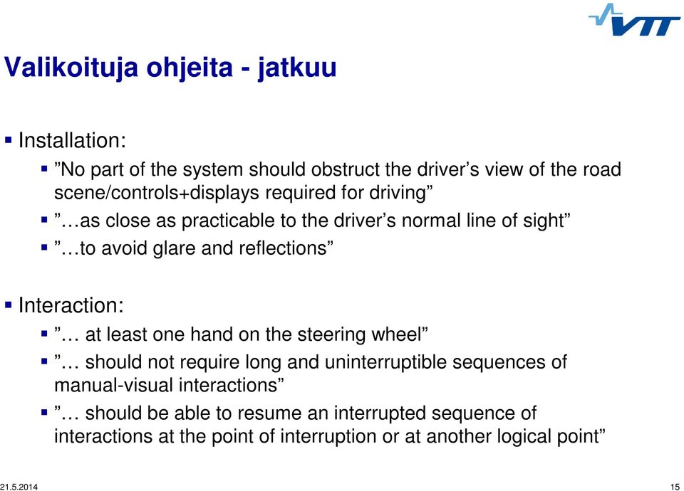 reflections Interaction: at least one hand on the steering wheel should not require long and uninterruptible sequences of