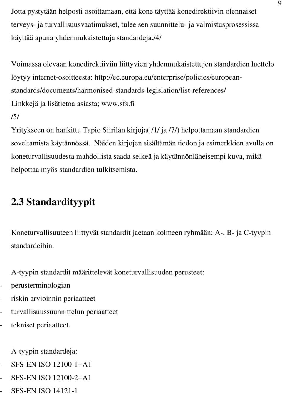 eu/enterprise/policies/europeanstandards/documents/harmonised-standards-legislation/list-references/ Linkkejä ja lisätietoa asiasta; www.sfs.