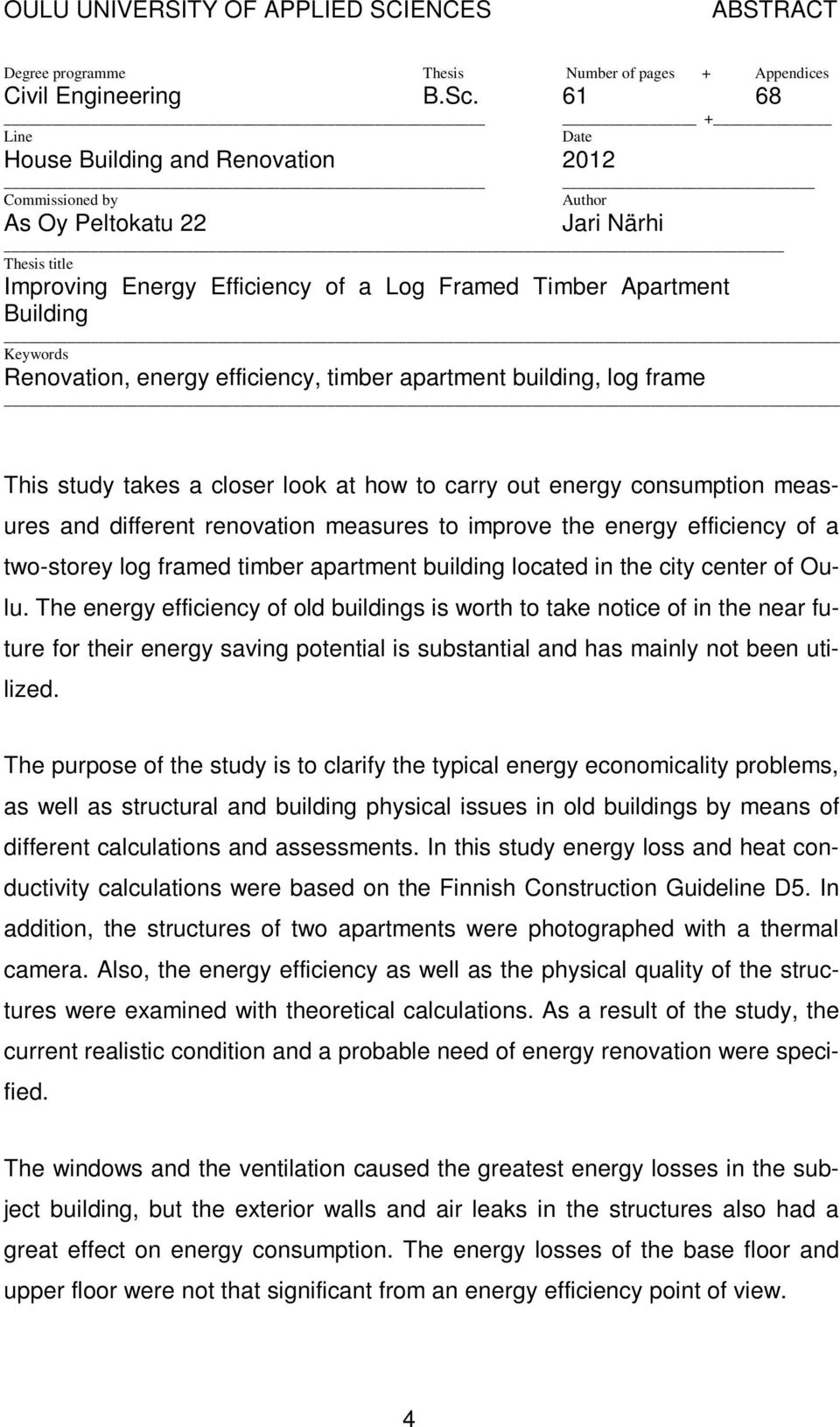 Renovation, energy efficiency, timber apartment building, log frame This study takes a closer look at how to carry out energy consumption measures and different renovation measures to improve the