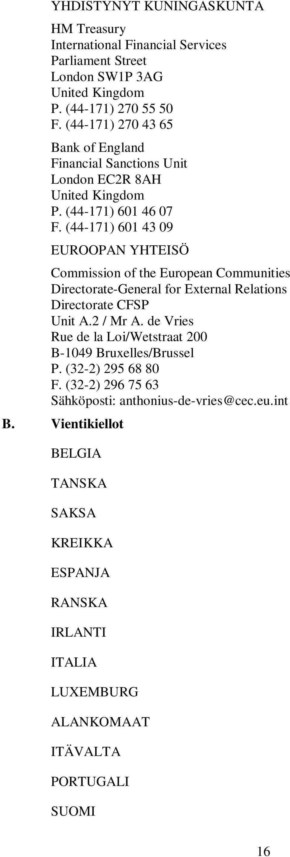 (44-171) 601 43 09 EUROOPAN YHTEISÖ Commission of the European Communities Directorate-General for External Relations Directorate CFSP Unit A.2 / Mr A.
