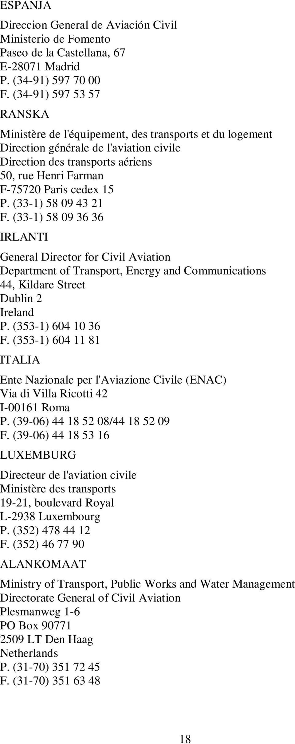 P. (33-1) 58 09 43 21 F. (33-1) 58 09 36 36 IRLANTI General Director for Civil Aviation Department of Transport, Energy and Communications 44, Kildare Street Dublin 2 Ireland P. (353-1) 604 10 36 F.