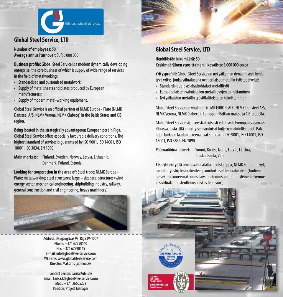Supply of modern metal-working equipment. Global Steel Service is an official partner of NLMK Europe - Plate (NLMK Dansteel A/S, NLMK Verona, NLMK Clabecq) in the Baltic States and CIS region.