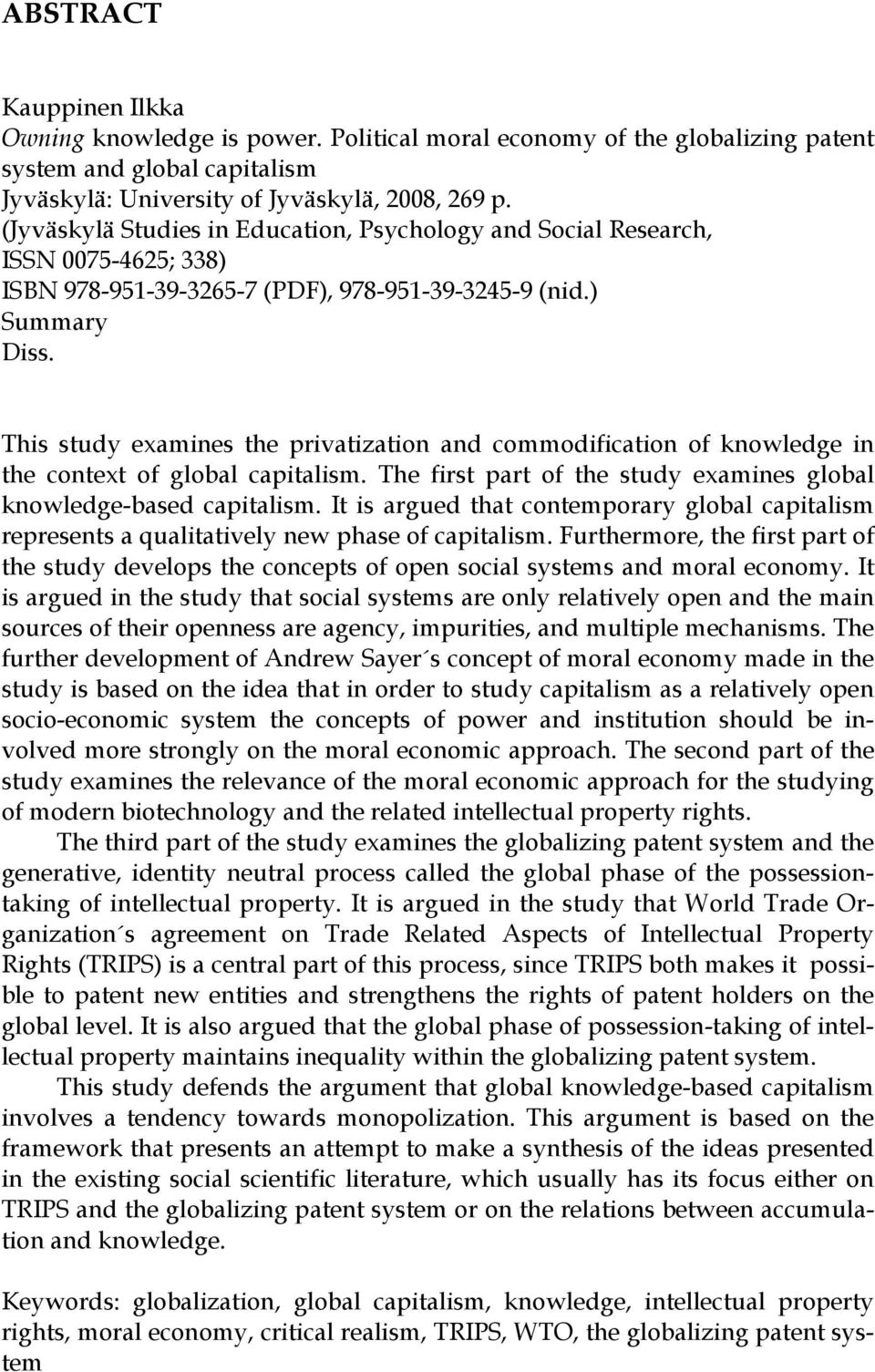 This study examines the privatization and commodification of knowledge in the context of global capitalism. The first part of the study examines global knowledge-based capitalism.