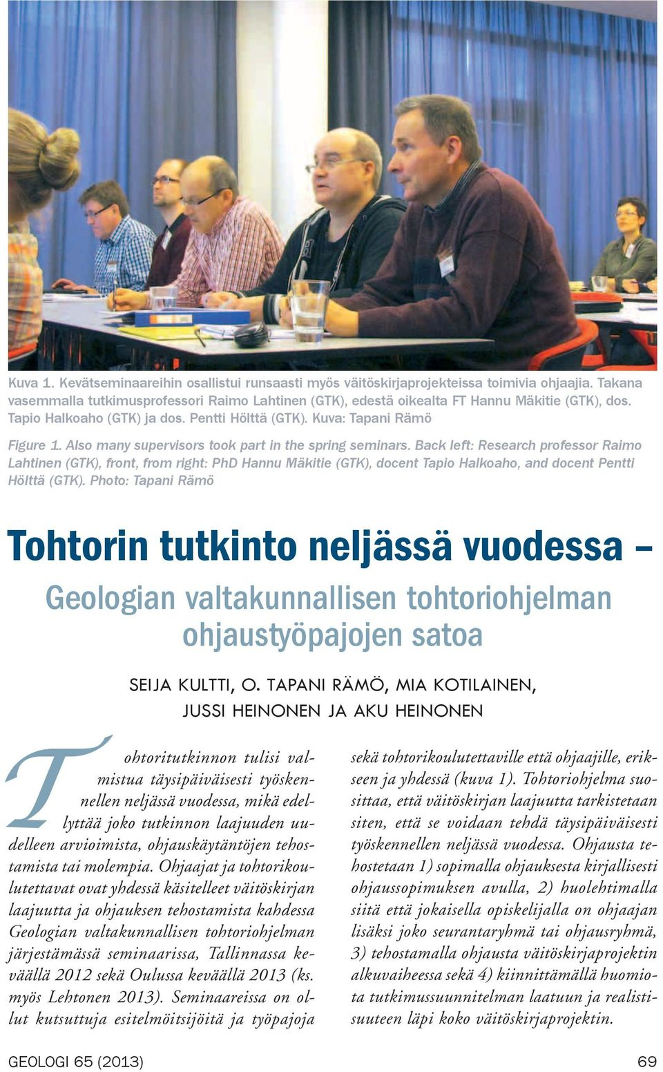 Back left: Research professor Raimo Lahtinen (GTK), front, from right: PhD Hannu Mäkitie (GTK), docent Tapio Halkoaho, and docent Pentti Hölttä (GTK).