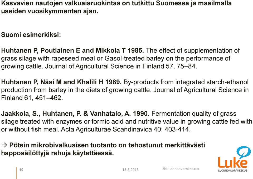Huhtanen P, Näsi M and Khalili H 1989. By-products from integrated starch-ethanol production from barley in the diets of growing cattle. Journal of Agricultural Science in Finland 61, 451 462.